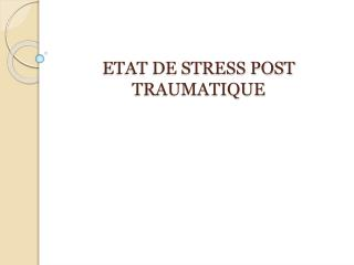 ETAT DE STRESS POST TRAUMATIQUE