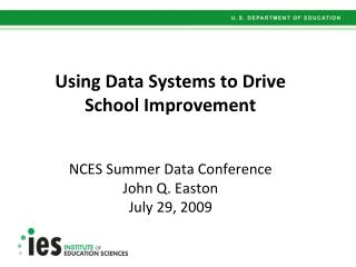 Using Data Systems to Drive  School Improvement NCES Summer Data Conference John Q. Easton July 29, 2009
