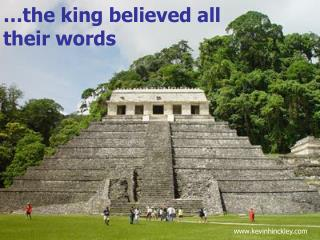 …the king believed all their words