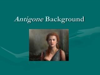 Antigone  Background