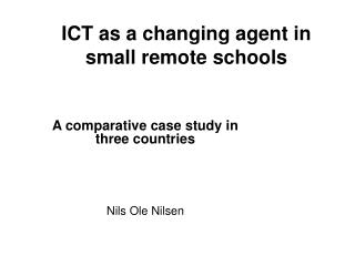 ICT as a changing agent in small remote schools