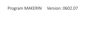 Program MAKERIN     Version: 0602.07