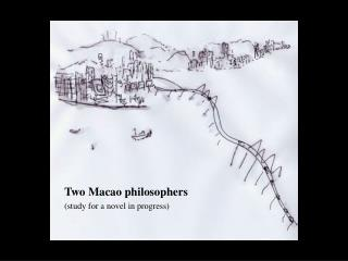 Two Macao philosophers (study for a novel in progress)
