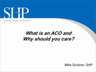 What is an ACO and  Why should you care?