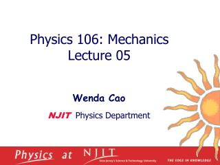 Physics 1 06 :  Mechanics  Lecture  05