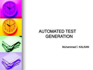 AUTOMATED TEST GENERATION   Muhammed İ. KALKAN