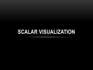 Scalar Visualization