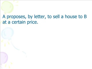 A proposes, by letter, to sell a house to B at a certain price.
