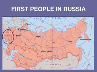 FIRST PEOPLE IN RUSSIA