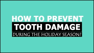 How To Prevent Tooth Damage During The Holiday Season?