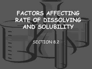 FACTORS AFFECTING RATE OF DISSOLVING AND SOLUBILITY