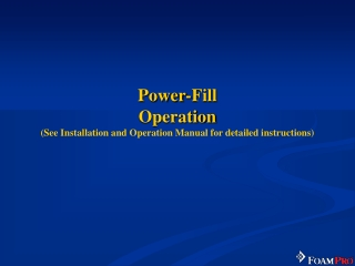 Power-Fill  Operation (See Installation and Operation Manual for detailed instructions)