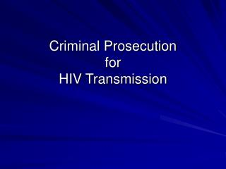 Criminal Prosecution  for  HIV Transmission