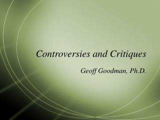 Controversies and Critiques
