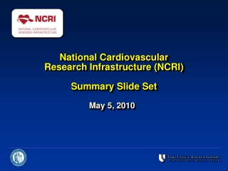 National Cardiovascular  Research Infrastructure (NCRI) Summary Slide Set