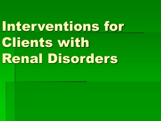 Interventions for Clients with Renal Disorders