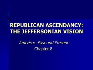 REPUBLICAN ASCENDANCY: THE JEFFERSONIAN VISION