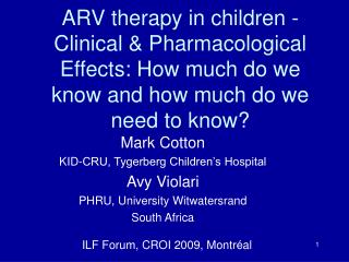 ARV therapy in children - Clinical  Pharmacological Effects: How much do we know and how much do we need to know