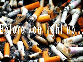 Before you light up...