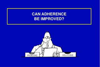 CAN ADHERENCE  BE IMPROVED?
