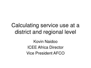 Calculating service use at a district and regional level