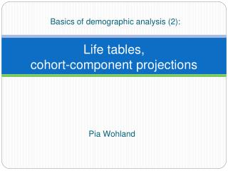 Life tables, cohort-component projections