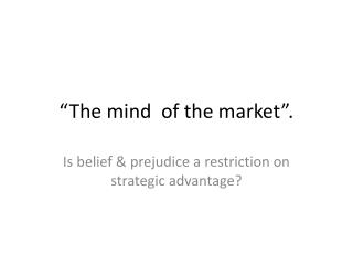 """The mind  of the market""."