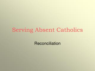 Serving Absent Catholics