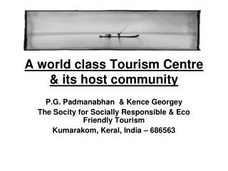 A world class Tourism Centre & its host community