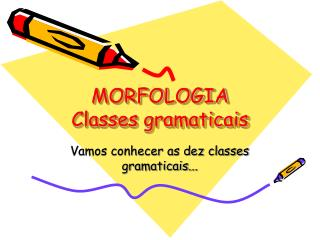MORFOLOGIA Classes gramaticais