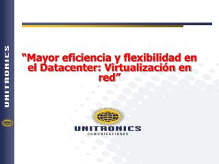 """Mayor eficiencia y flexibilidad en el Datacenter: Virtualización en red"""