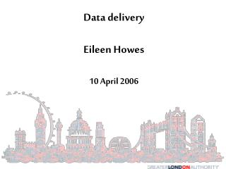 Data delivery Eileen Howes 10 April 2006