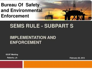 SEMS RULE - SUBPART S Implementation and Enforcement