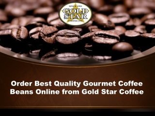 Order Best Quality Gourmet Coffee Beans Online from Gold Star Coffee