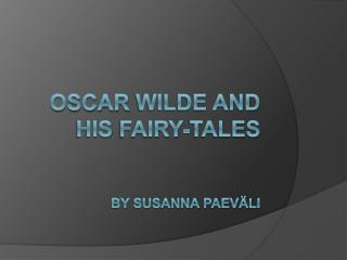 Oscar Wilde and his fairy-tales   by Susanna Paev li