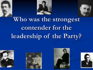 Who was the strongest contender for the leadership of the Party?