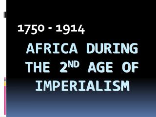 AFRICA DURING  THE 2ND AGE OF IMPERIALISM