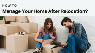 How to Manage Your Home After Relocation?