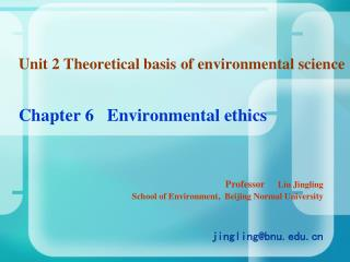 Unit 2 Theoretical basis of environmental science  Chapter 6 Environmental ethics