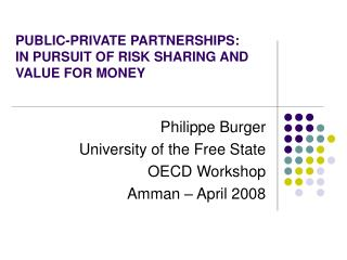 PUBLIC-PRIVATE PARTNERSHIPS: IN PURSUIT OF RISK SHARING AND VALUE FOR MONEY