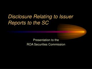 Disclosure Relating to Issuer Reports to the SC