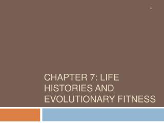 CHAPTER 7: LIFE HISTORIES AND EVOLUTIONARY FITNESS