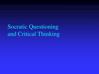 Socratic Questioning and Critical Thinking