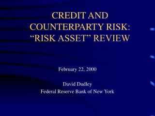 "CREDIT AND COUNTERPARTY RISK: ""RISK ASSET"" REVIEW"