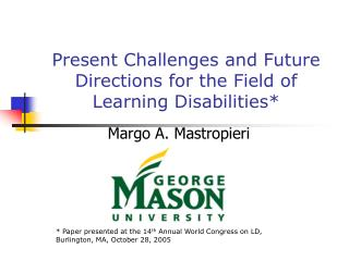 Present Challenges and Future Directions for the Field of Learning Disabilities*