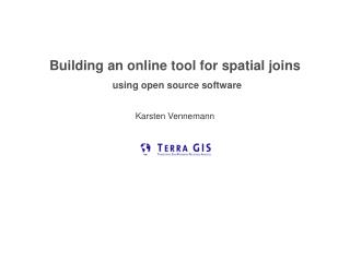 Building an online tool for spatial joins using open source software Karsten Vennemann Seattle