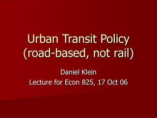 Urban Transit Policy (road-based, not rail)