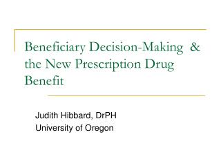 Beneficiary Decision-Making  & the New Prescription Drug Benefit