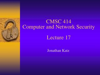 CMSC 414 Computer and Network Security  Lecture 17