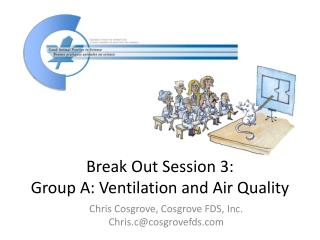 Break Out Session 3: Group A: Ventilation and Air Quality
